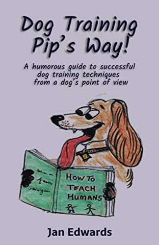 Jack Russell Bichon - Dog Training Pip's Way: A humorous guide to successful dog training techniques from a dog's point of view