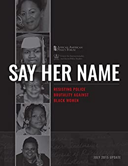 Say Her Name: Resisting Police Brutality Against Black Women by [Crenshaw, Kimberlé, Ritchie, Andrea J., Anspach, Rachel, Gilmer, Rachel, Harris, Luke]