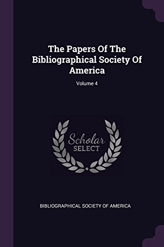 The Papers Of The Bibliographical Society Of America; Volume 4