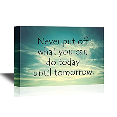 Delightful Design, Motivational Quotes Never Put Off What You Can Do Today Until Tomorrow, With a Professional Touch