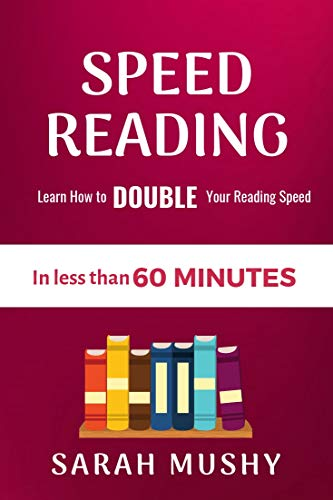 Speed Reading: Learn How to Double Your Reading Speed in less than 60 Minutes