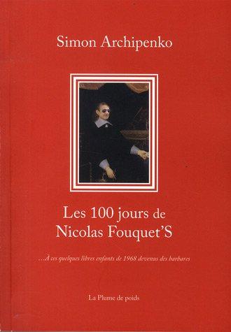 Les 100 jours de Nicolas Fouquet'S - Simon Archipenko