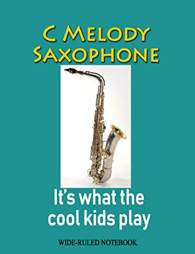 C Melody Saxophone: It's What the Cool Kids Play: Wide-Ruled for sale  Delivered anywhere in USA