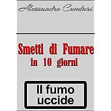 SMETTI DI FUMARE IN 10 GIORNI (Italian Edition)