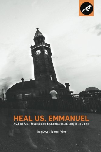 Heal Us, Emmanuel: A Call for Racial Reconciliation, Representation, and Unity in the -