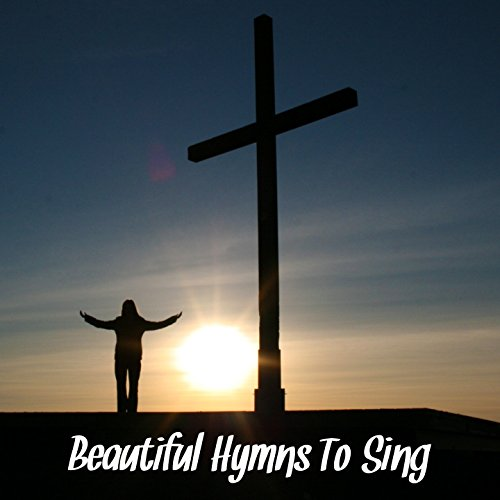 Beautiful Hymns To Sing