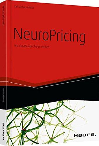 NeuroPricing: Wie Kunden über Preise denken (Haufe Fachbuch)