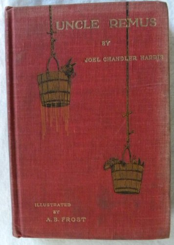 Uncle Remus, His Songs and His Sayings, New and Revised Edition with One Hundred and Twelve Illustrations
