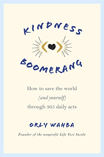 Kindness Boomerang: How to Save the World (and Yourself) Through 365 Daily (Love Boomerang)