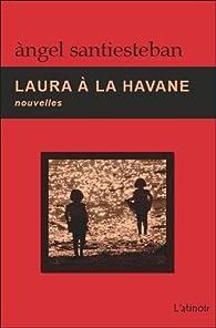Laura à la Havane - Nouvelles par Angel Santiesteban