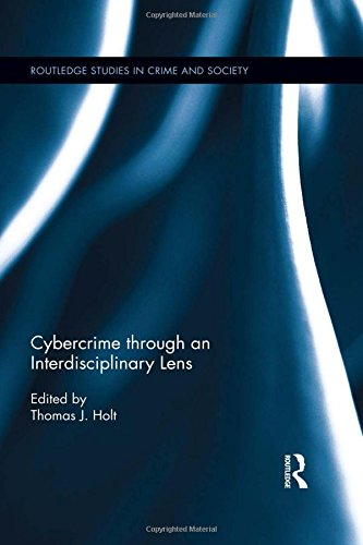 Cybercrime Through an Interdisciplinary Lens (Routledge Studies in Crime and - Holt Lens