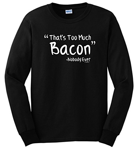 Bacon Themed Gifts That's Too Much Bacon Said Nobody Ever Bacon Gifts Long Sleeve T-Shirt Large Black (Breakfast Themed Gift Baskets)