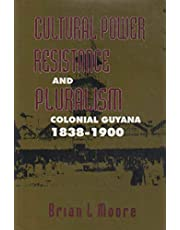 Cultural Power, Resistance, and Pluralism: Colonial Guyana, 1838-1900