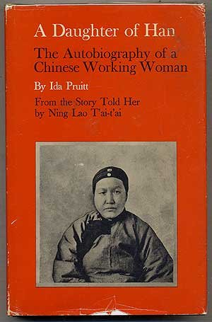 A Daughter of Han, the Autobiography of a Chinese Working Woman; from a Story Told By Ning Lao T'ai-t'ai
