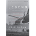 Legend: The Incredible Story of Green Beret Sergeant Roy Benavidez's Heroic Mission toRescue a Special Forces Team Caught Behind Enemy Lines