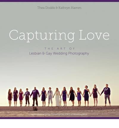 Capturing Love: The Art of Lesbian & Gay Wedding Photography (Paperback) - Common by Authentic Weddings