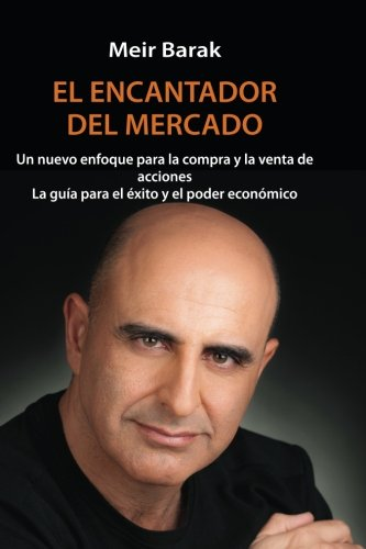 Tu Mentor En El Mercado: Un nuevo enfoque para la compra y la venta de acciones La guia para el exito y el poder economico (Spanish Edition) [Meir Barak] (Tapa Blanda)