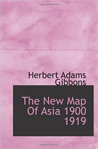 Map Of Asia 1900.The New Map Of Asia 1900 1919 Herbert Adams Gibbons 9781113209870