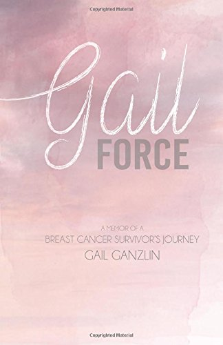 Gail-Force: A Memoir of a Breast cancer Survivors Journey