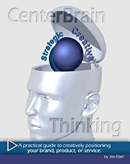 CenterBrain Thinking...A practical guide to positioning your brand, product, or service by [Ebel, Jim, Oates, France, Ludka, Brian]