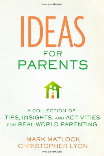 Ideas for Parents: A Collection of Tips, Insights, and Activities for Real-World Parenting