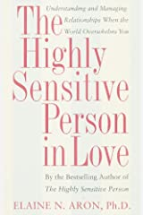 The Highly Sensitive Person in Love: Understanding and Managing Relationships When the World Overwhelms You Kindle Edition