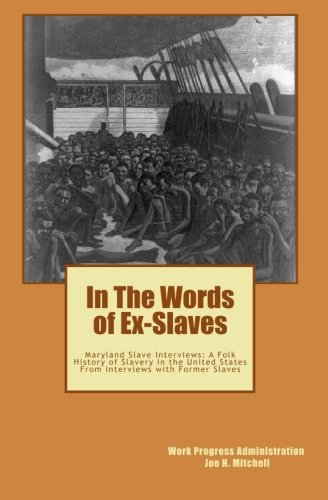 Books : In The Words of Ex-Slaves: Maryland Slave Interviews: A Folk History of Slavery in the United States From Interviews with Former Slaves