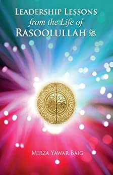 Leadership Lessons from the Life of Rasoolullah by [Baig, Mirza Yawar]
