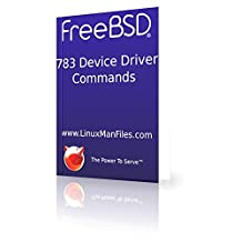 783 FreeBSD Linux Device Driver Commands Man Pages (FreeBSD Man Pages Book 4)