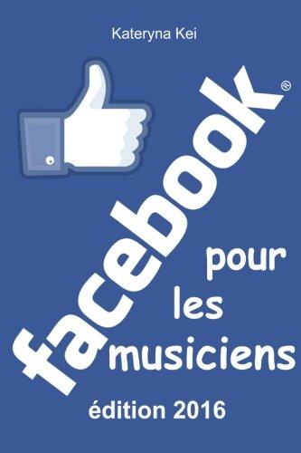 Facebook pour les musiciens: Comment vendre sa musique sur Facebook Broché – 5 juillet 2016 Kateryna Kei 1535097981 Music / Business Aspects