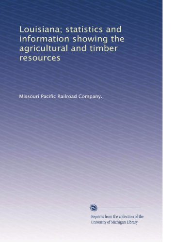Louisiana; statistics and information showing the agricultural and timber resources