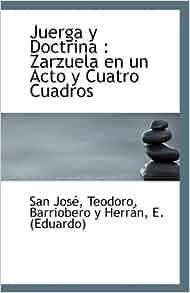 Juerga y Doctrina: Zarzuela en un Acto y Cuatro Cuadros: San José