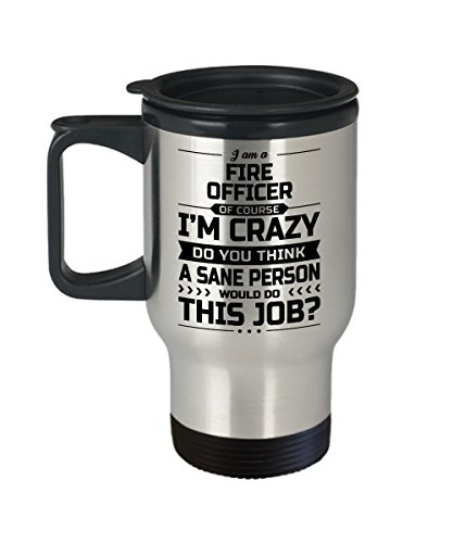 Fire Officer Travel Mug - I'm Crazy Do You Think A Sane Person Would Do This Job - Funny Novelty Ceramic Coffee & Tea Cup Cool Gifts for Men or Women with Gift Box