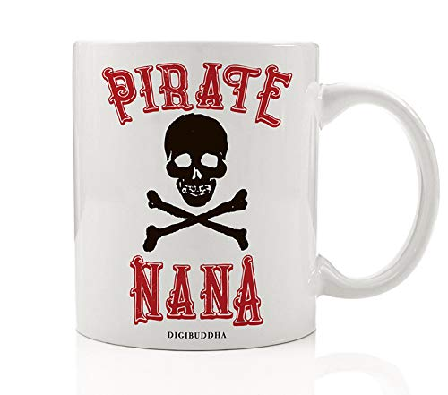 PIRATE NANA Funny Coffee Mug Gift Idea Halloween Costume Parties Skull & Crossbones Whimsical Birthday Present to Grandmother Grandmom Mom-Mom from Grandkids 11oz Ceramic Tea Cup Digibuddha DM0389