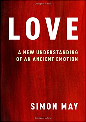 16120a096a8 Love  A New Understanding of an Ancient Emotion  Simon May  9780190884833   Amazon.com  Books