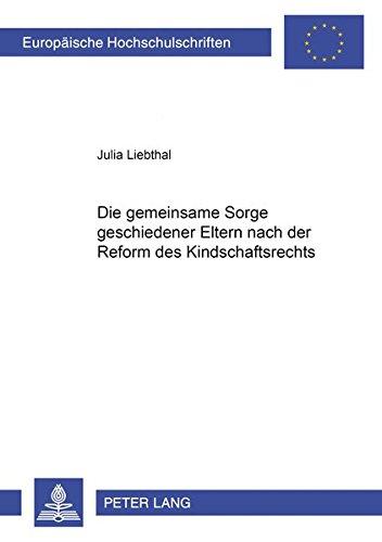 die-gemeinsame-sorge-geschiedener-eltern-nach-der-reform-des-kindschaftsrechts-europische-hochschulschriften-recht