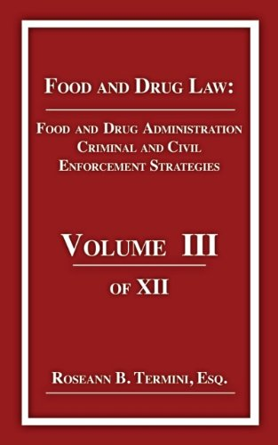 FDA Criminal and Civil Enforcement Strategies: Food and Drug Law Volume 3 of - Recalls Food Fda