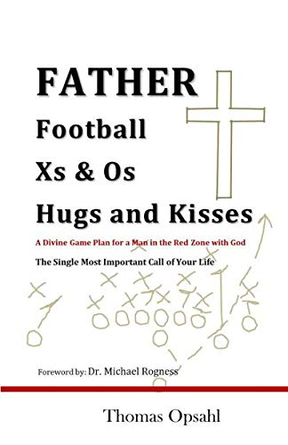 Father Football Xs & Os Hugs and Kisses: A Divine Game Plan for a Man in the Red Zone with God