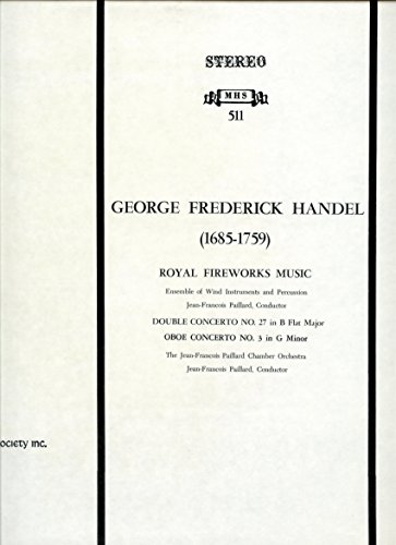 Conductor Oboe - Handel: Royal Fireworks Music / Double Concerto No. 27 / Oboe Concerto No. 3, Ensemble of Wind Instruments & Percussion, and Chamber Orchestra, Jean- Francois Paillard, Conductor, Oboe Soloist Pierre Pierlot