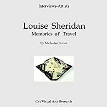 Louise Sheridan: Memories of Travel: Cv/Visual Arts Research, Book 83 Audiobook by Nicholas James Narrated by Dana Brewer Harris