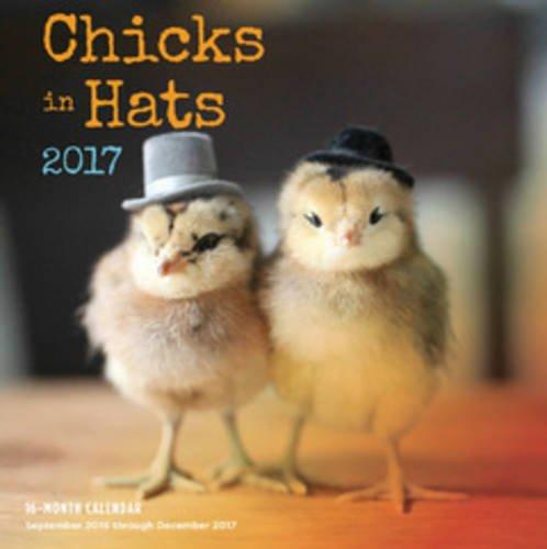 Chicks in Hats 2017: 16-Month Calendar September 2016 through December 2017 (Chicken Hats)