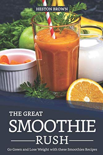 The Great Smoothie Rush: Go Green and Lose Weight with these Smoothies Recipes by Heston Brown
