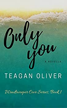 Only You: A Serenity Harbor Romance: Windsweeper Cove Series: Book 1 by [Oliver, Teagan]