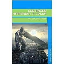Les anges apprirent à voler: POUR L'HUMANITÉ (French Edition)