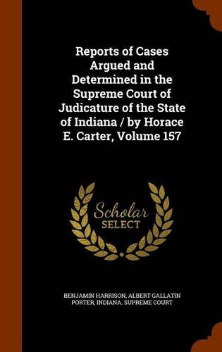 Read Online Reports of Cases Argued and Determined in the Supreme Court of Judicature of the State of Indiana / by Horace E. Carter, Volume 157 PDF