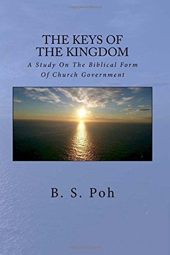 Read Online The Keys Of The Kingdom: A Study On The Biblical Form Of Church Government ebook
