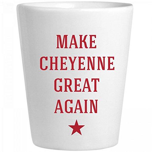 Make Cheyenne Great Again: Ceramic Shot (Party America Cheyenne)