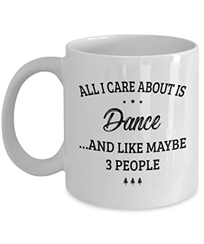 Dance Mug - I Care And Like Maybe 3 People - Funny Novelty Ceramic Coffee & Tea Cup Cool Gifts for Men or Women with Gift Box