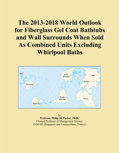 (The 2013-2018 World Outlook for Fiberglass Gel Coat Bathtubs and Wall Surrounds When Sold As Combined Units Excluding Whirlpool Baths)