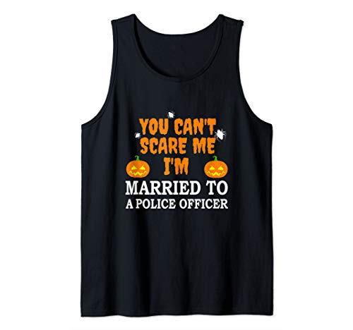 Can't Scare Me Married a Police Officer Scary Halloween Cop Tank Top -